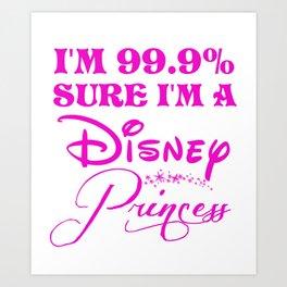 99.9% Sure I'm a princess Art Print