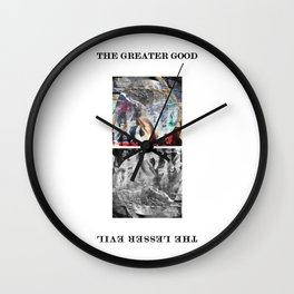GREATER GOOD LESSER EVIL Wall Clock