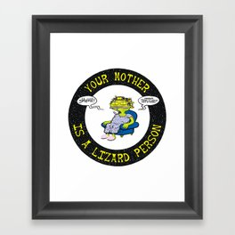 Your Mother Is A Lizard Person Framed Art Print