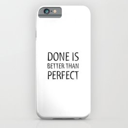 DONE IS BETTER THAN PERFECT - MOTIVATIONAL QUOTE iPhone Case