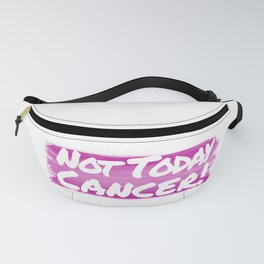 Not Today Cancer! - in Pink Fanny Pack