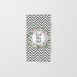 F*CK THIS SH*T - Pretty floral quote Hand & Bath Towel
