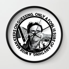 MacGyver said: Only a fool is sure of anything. A wise man keeps on guessing Wall Clock