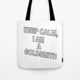 KEEP CALM, I AM A GOLDSMITH Tote Bag