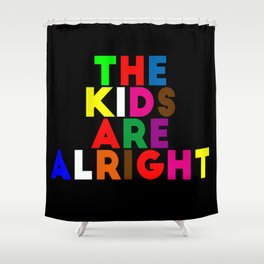 The kids are alright Shower Curtain