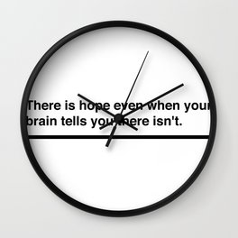 There is hope even when your brain tells you there isn't. depression quote Wall Clock