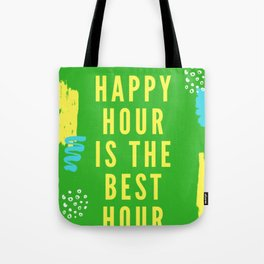 happy hour is the best hour Tote Bag