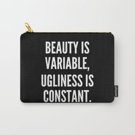 Beauty is variable ugliness is constant Carry-All Pouch