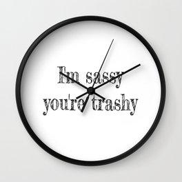 i'm sassy, you're trashy Wall Clock