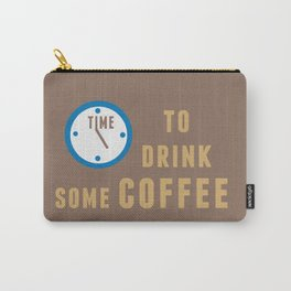 Time to drink some coffee Carry-All Pouch