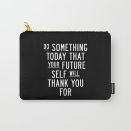 Do Something Today That Your Future Self Will Thank You For Inspirational Life Quote Bedroom Art Carry-All Pouch