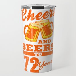 Cheers And Beers To 72nd Birthday Gift Idea Travel Mug