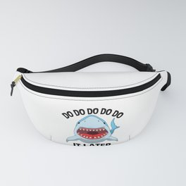 Do Do Do It Later Funny Shark Quote Fanny Pack