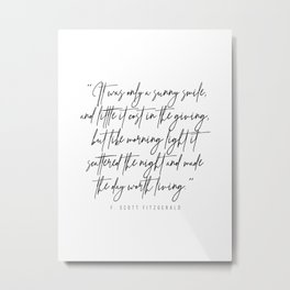 It Was Only A Sunny Smile, and Little It Cost In the Giving … -F. Scott Fitzgerald Metal Print