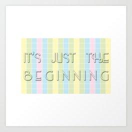 It's Just the Beginning Art Print