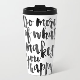 do more of what makes you happy,office sign,office wall art,be happy quote,printable art,quote print Travel Mug