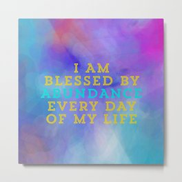 I Am Blessed By Abundance Every Day Of My Life Metal Print