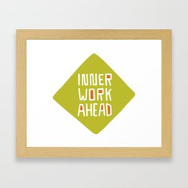 Inner Work Ahead Framed Art Print