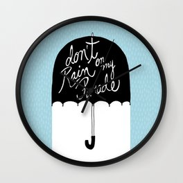 Don't Rain on My Parade Wall Clock