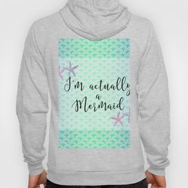 I'm actually a Mermaid - Mermaid Scales Hoody