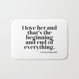 I love her and that's the beginning and end of everything Bath Mat
