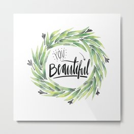 You beautiful Metal Print