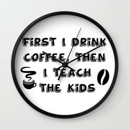 Coffee And Teach Kids Funny Teacher Gift Wall Clock
