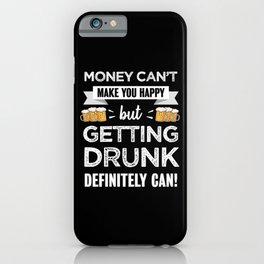 Getting drunk makes happy Beer Gift iPhone Case