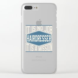Hairdresser  - It Is No Job, It Is A Mission Clear iPhone Case