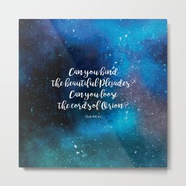 Can you bind the beautiful Pleiades? Can you loose the cords of Orion? Job 38:31 Metal Print