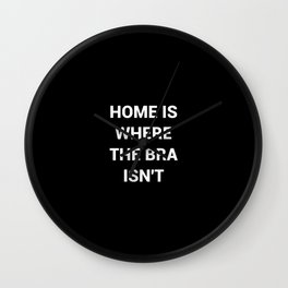 Home Is Where The Bra Isnt Wall Clock