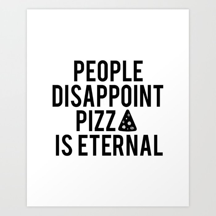 PIZZA PARTY DECOR, People Disappoint Pizza Is Eternal,Pizza Svg,Pizza Art,Sarcasm Quote,Funny Print Art Print