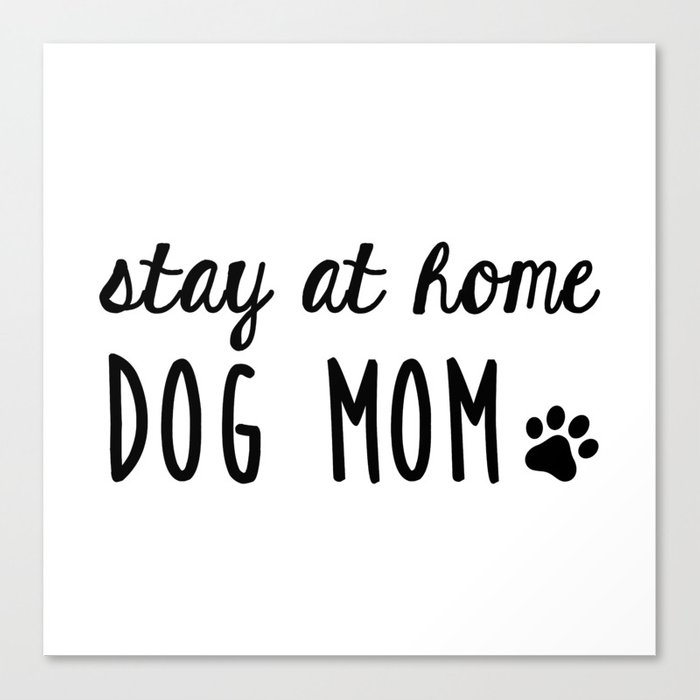 25069f43 Stay at Home Dog Mom Canvas Print by foxandhound | Society6