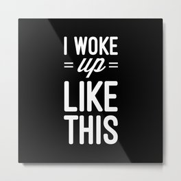 Woke Up Like This Funny Quote Metal Print