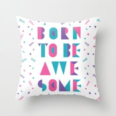 Born to be awesome! Throw Pillow
