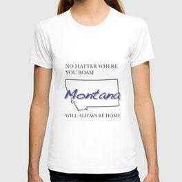 No Matter Where You Roam Montana Will Always Be Home T-shirt