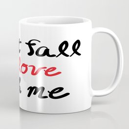 Don't Fall in Love with Me Coffee Mug
