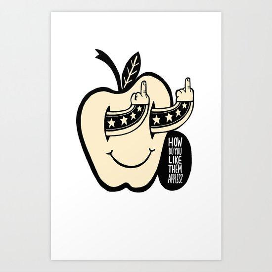 How Do You Like Them Apples? Art Print
