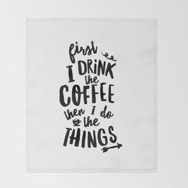 First I Drink the Coffee then I Do the Things black and white typography poster home wall decor Throw Blanket