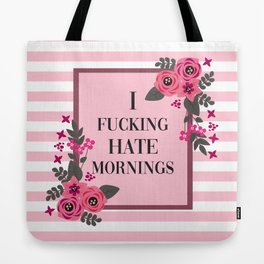 I Fucking Hate Mornings, Pretty, Funny, Quote Tote Bag