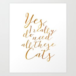Yes, I really do need all these Cats Gold Art Print