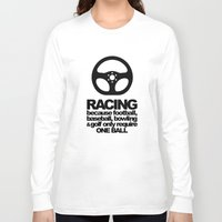 racing Long Sleeve T-shirts featuring Racing Quotes by Barbo's Art