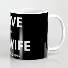 I Love It When My Wife Lets Me Go GOLFING Coffee Mug