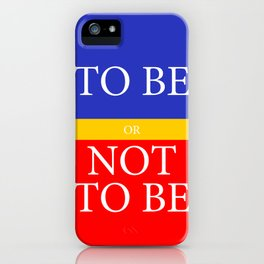 TO BE or NOT TO BE iPhone Case