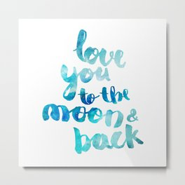 """SAPPHIRE """"LOVE YOU TO THE MOON AND BACK"""" QUOTE Metal Print"""