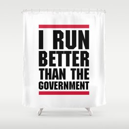Run Better Than Government Funny Gym Quote Shower Curtain