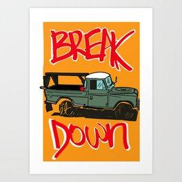 BREAK IT DOWN Art Print