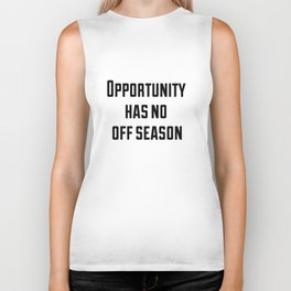 Opportunity has no off season Biker Tank