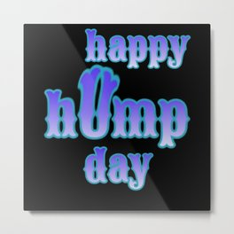 Happy Hump Day Metal Print