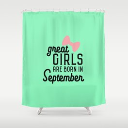 Great Girls are born in September T-Shirt D3h1r Shower Curtain